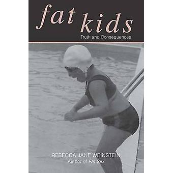 Fat Kids - Truth and Consequences by Rebecca Jane Weinstein - 97808253