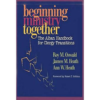Beginning Ministry Together - The Alban Handbook for Clergy Transition