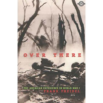 Over There - The American Experience in World War I by Frank Freidel -