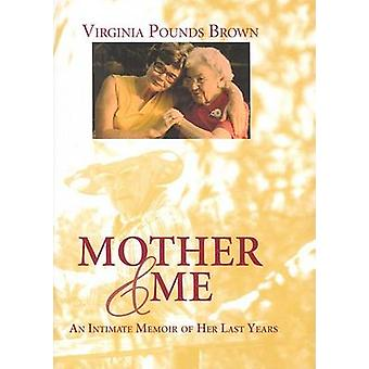 Mother & Me - An Intimate Memoir of Her Last Years by Virginia Pounds