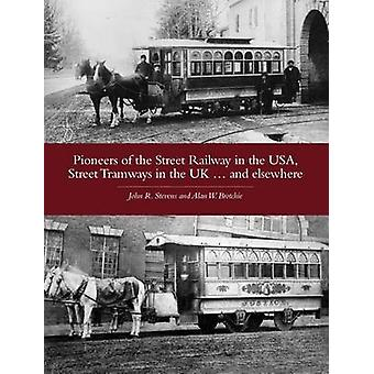 Pioneers of the Street Railway in the USA - Street Tramways in the UK