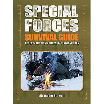 Special Forces Survival Guide - Desert - Arctic - Mountain - Jungle -