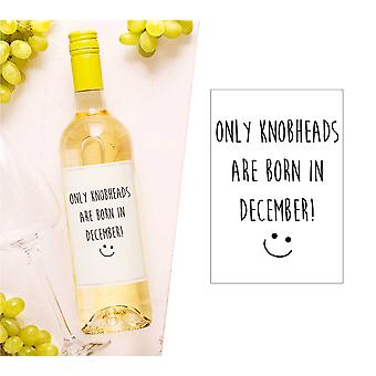 Only Knobheads Are Born in December Wine Bottle Label