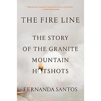The Fire Line - The Story of the Granite Mountain Hotshots by Fernanda
