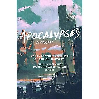 Apocalypses in Context Apocalyptic Currents Through History by Edited by Kelly J Murphy and Edited by Justin Jeffcoat Schedtler Apocalypses in Context Apocalyptic Currents Through History by Edited by Kelly J Murphy and Eded by Justin Jeffcoat Schedtler Apocalypses in Context Apocalyptic Currents Through History by Edited by Kelly J Murphy and Eded by Justin Jeffcoat Schedtler Apocalypses in Context Apocalyptic Current