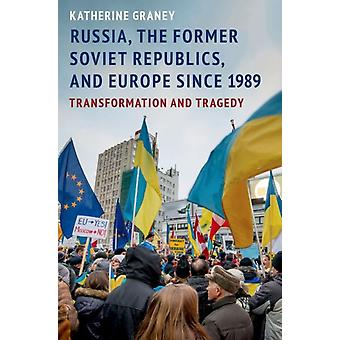 Russia the Former Soviet Republics and Europe Since 1989 by Katherine Graney