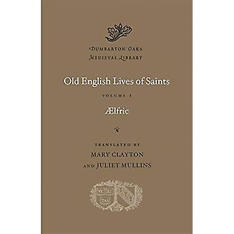 Old English Lives of Saints Volume I by Aelfric