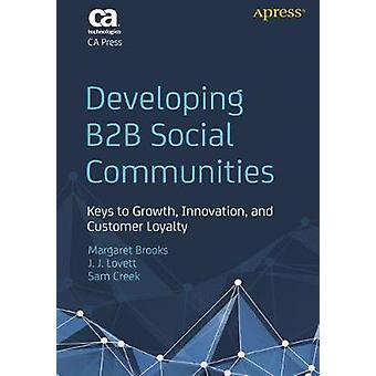 Developing B2B Social Communities  Keys to Growth Innovation and Customer Loyalty by Brooks & Margaret