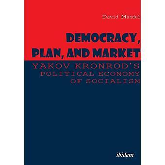 Democracy Plan and Market Yakov Kronrods Political Economy of Socialism. by Mandel & David