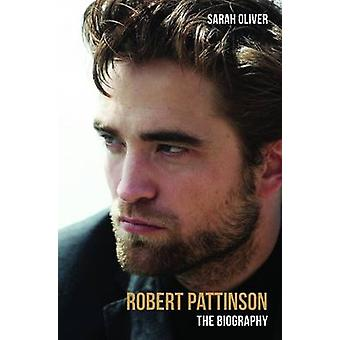 Robert Pattinson  The Biography by Sarah Oliver
