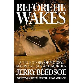 Before He Wakes A True Story of Money Marriage Sex and Murder by Bledsoe & Jerry