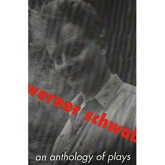 Anthology of Plays by Werner Schwab by Michael Mitchell - 97815724106