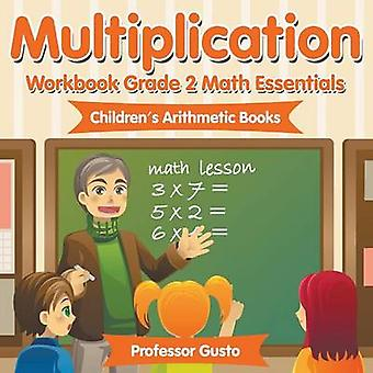 Multiplication Workbook Grade 2 Math Essentials   Childrens Arithmetic Books by Gusto & Professor