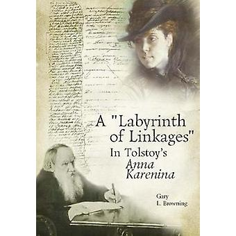 A Labyrinth of Linkages in Tolstoys Anna Karenina by Browning & Gary L.