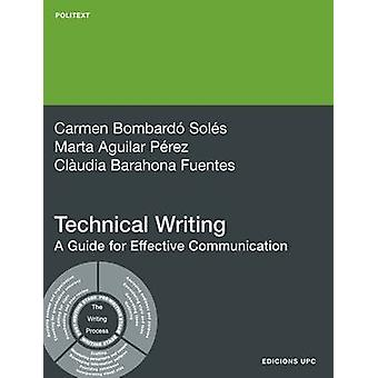 Technical Writing. a Guide for Effective Communica by Bombard Sols & Carme