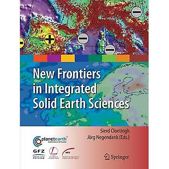 New Frontiers in Integrated Solid Earth Sciences by Edited by J rg F W Negendank Edited by S A P L Cloetingh