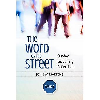 Word on the Street Year A Sunday Lectionary Reflections by Martens & John W