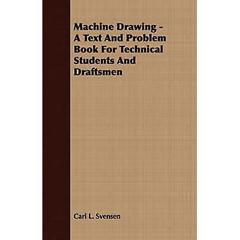Machine Drawing  A Text And Problem Book For Technical Students And Draftsmen by Svensen & Carl L.