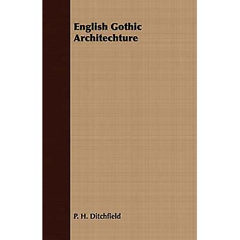 English Gothic Architechture by Ditchfield & P. H.