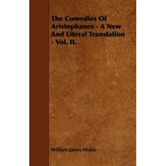 The Comedies of Aristophanes  A New and Literal Translation  Vol. II. by Hickie & William James