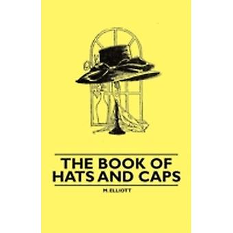 The Book of Hats and Caps by Elliott & M.