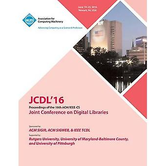 JCDL 16 IEEE ACM Joint Conference On Digital Libraries by JCDL 16 Conference Committee