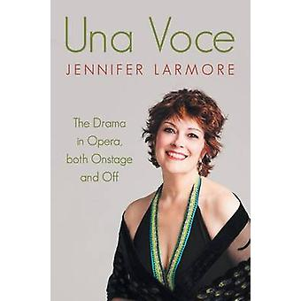 Una Voce The Drama in Opera both Onstage and Off by Larmore & Jennifer