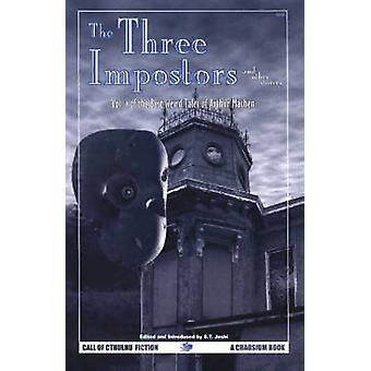 The Three Impostors and Other Stories Vol. 1 of the Best Weird Tales of Arthur Machen by Machen & Arthur
