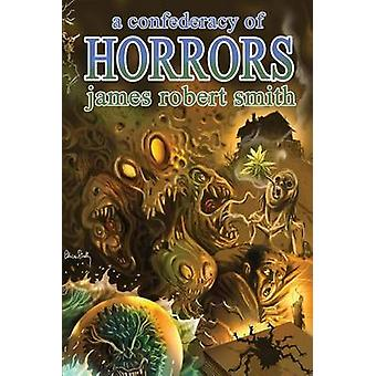 A Confederacy of Horrors by Smith & James Robert