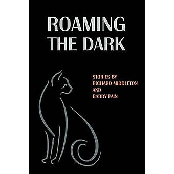 Roaming the Dark Stories by Richard Middleton and Barry Pain by Middleton & Richard