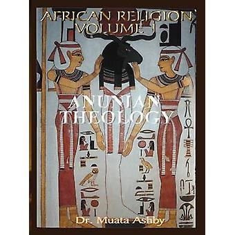 AFRICAN RELIGION VOLUME 1 ANUNIAN THEOLOGY  THE MYSTERIES OF RA by Ashby & Muata