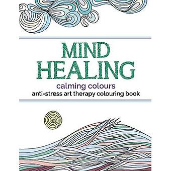 Mind Healing AntiStress Art Therapy Colouring Book Calming Colours by Rose & Christina
