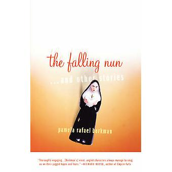The Falling Nun And Other Stories by Berkman & Pamela Rafael