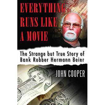 Everything Runs Like a Movie The Strange but True Story of Bank Robber Hermann Beier by Cooper & John