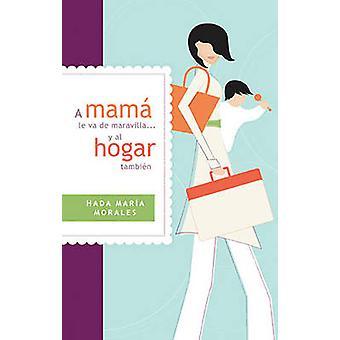 A Mama Le Va de Maravilla... y al Hogar Tambien  Mama Is Going Gret ... and the Home Also by Morales & Hada Maria