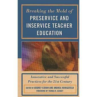 Att bryta mögel Preservice och Inservice lärare utbildning innovativa och framgångsrika metoder för det tjugoförsta århundradet av Cohan & Audrey