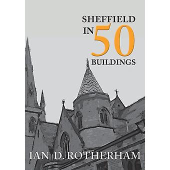 Sheffield in 50 Buildings by Rotherham & Professor Ian D.