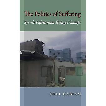 The Politics of Suffering - Syria's Palestinian Refugee Camps by Nell