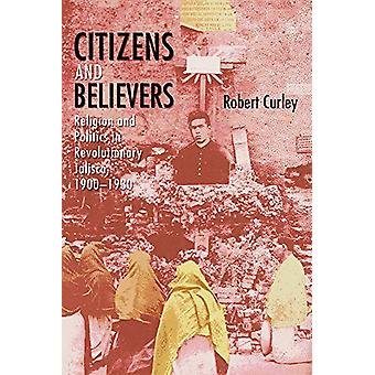 Citizens and Believers - Religion and Politics in Revolutionary Jalisc
