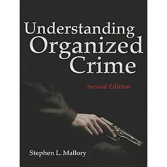 Understanding Organized Crime (2nd Revised edition) by Stephen L. Mal
