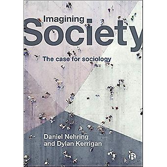Imagining Society - The Case for Sociology by Daniel Nehring - 9781529