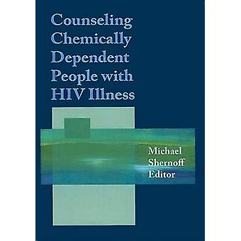 Counseling Chemically Dependent People with HIV Illness by Michael Sh