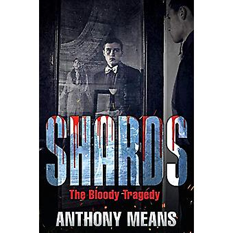 Shards - The Bloody Tragedy by Anthony Means - 9781942451754 Book