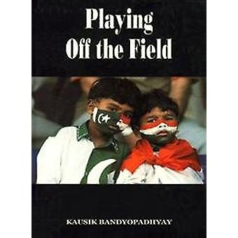 Playing off the Field by Kausik Bandyopadhyay - 9788182060104 Book
