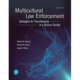 Multicultural Law Enforcement  Strategies for Peacekeeping in a Diverse Society by Robert M Shusta & Deena R Levine & Aaron T Olson & Herbert Z Wong