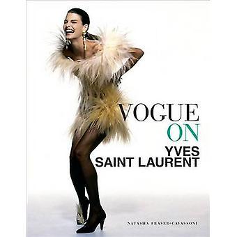 Vogue on Yves Saint Laurent by Natasha Fraser-Cavassoni - 97814197180