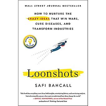 Loonshots - How to Nurture the Crazy Ideas That Win Wars - Cure Diseas