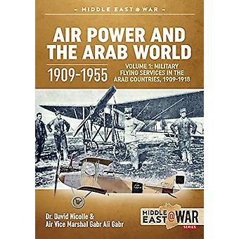 Air Power and the Arab World 1909-1955 - Volume 1 - Military Flying Ser