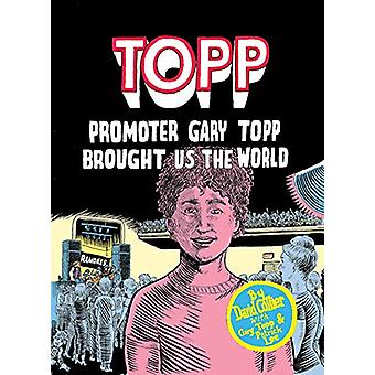 Topp - Promoter Gary Topp Brought Us the World by David Collier - 9781