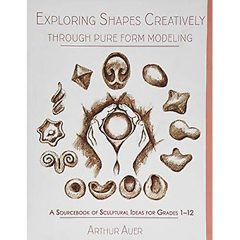 Exploring Shapes Creatively Through Pure Form Modeling - A Sourcebook